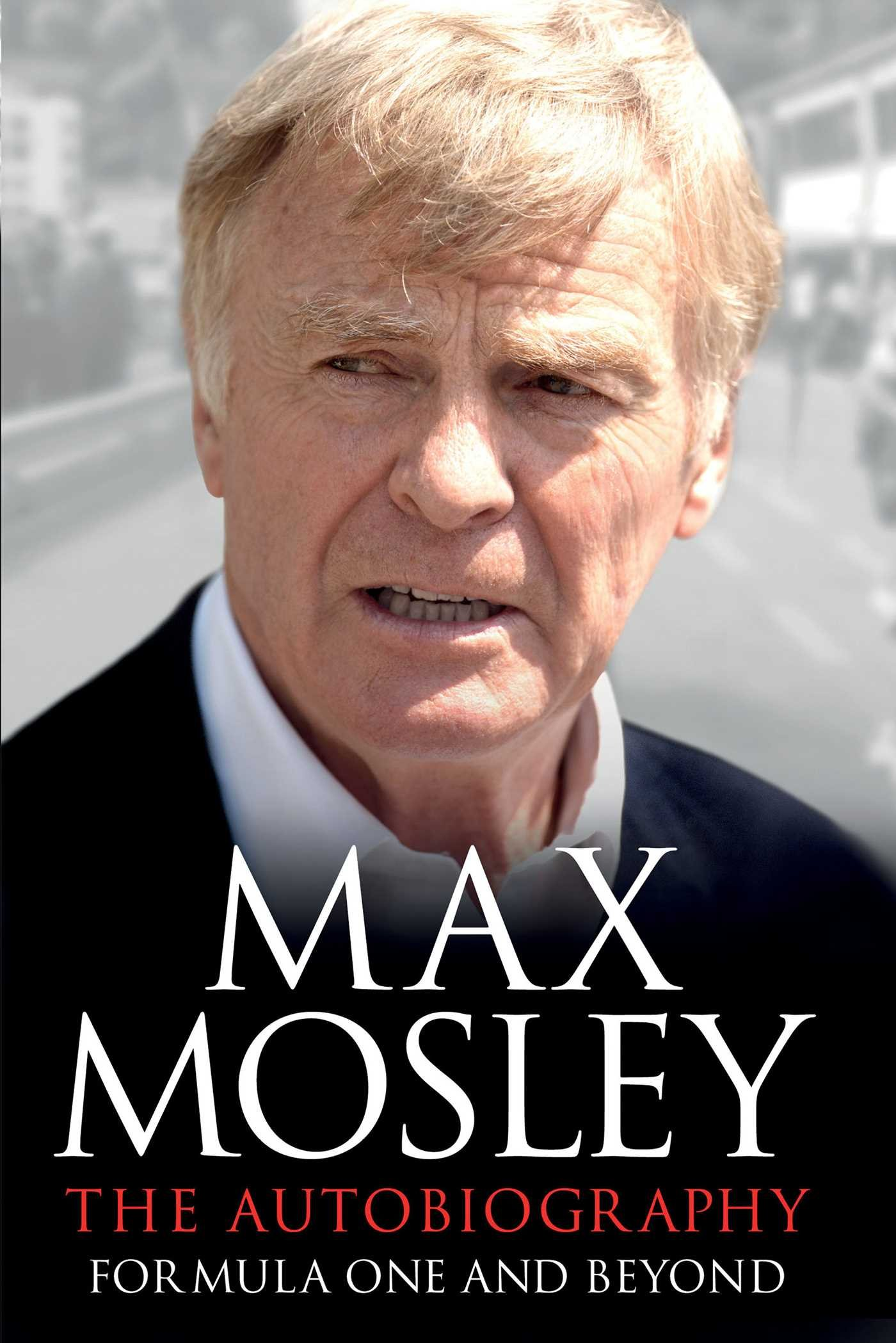 Max Mosley The Autobiography Formula One and Beyond