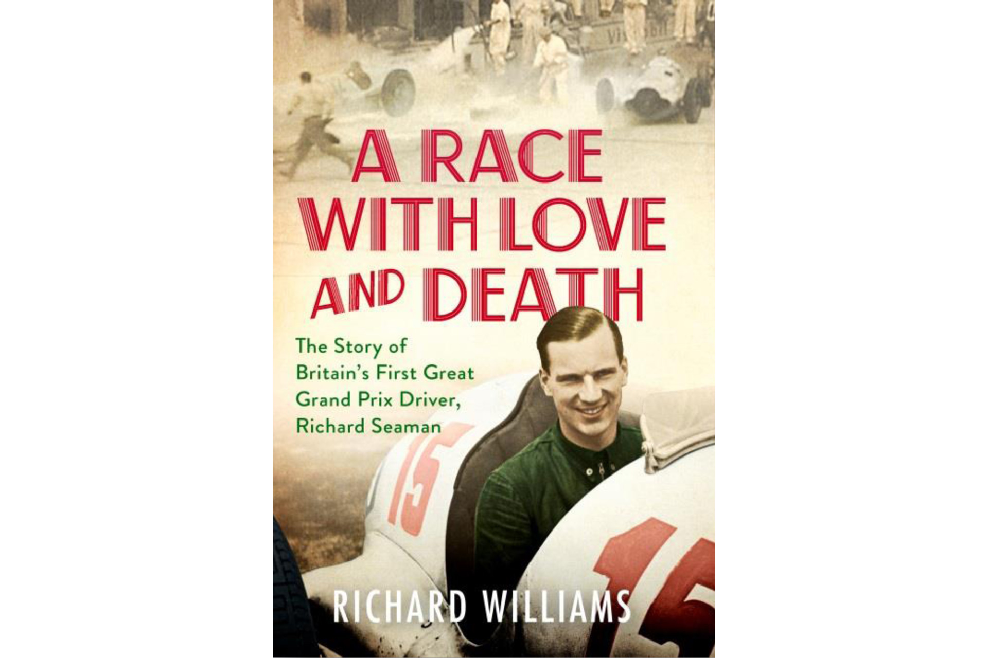 A Race With Love and Death - Richard Seaman biography